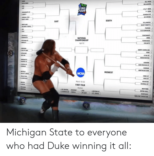 Duke, Michigan, and North Carolina: OLE MISS  FINAL  FOUR  KANSAS ST  TICH  LLANOVA  SAINT MARYS  OLD DOMINION  NATIONAL  CHAMPIONSHIP  April  NORTH CAROLINA  UTAN ST  ANSAS  MIDWEST  NOWA ST  March 19-20  FIRST FOUR  Doyton  ECRGIA ST Michigan State to everyone who had Duke winning it all: