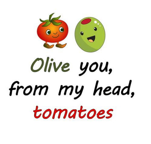 Cute Corny Love Quotes: Olive You From My Head Tomatoes