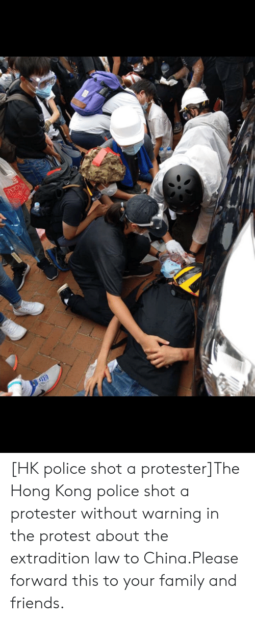Family, Friends, and Police: OLNE [HK police shot a protester]The Hong Kong police shot a protester without warning in the protest about the extradition law to China.Please forward this to your family and friends.香港警察極醜惡!