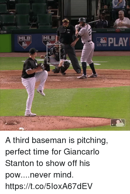 me.me: OM  MLE  MLB  PLAY  UB SA  3H A third baseman is pitching, perfect time for Giancarlo Stanton to show off his pow....never mind. https://t.co/5IoxA67dEV