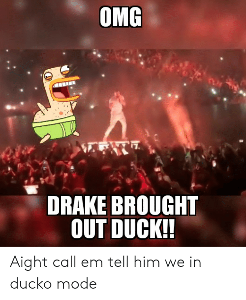 fffc4bf80915 OMC DRAKE BROUGHT OUT DUCK!! Aight Call Em Tell Him We in Ducko Mode ...