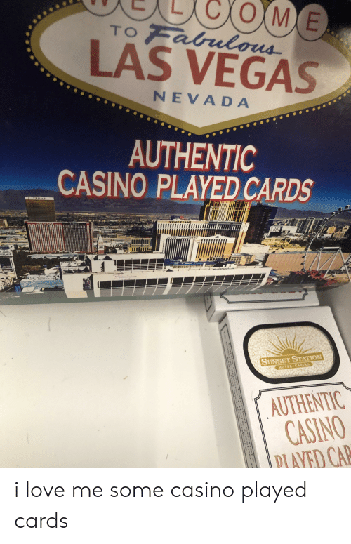 Love, Las Vegas, and Casino: OME  TO Fabulous  LAS VEGAS  NEVADA  AUTHENTIC  CASINO PLAYED CARDS  TAUMP  1ERAGE  SUNSET STATION  HOTEL CASINO  AUTHENTIC  CASINO  PLAYED CAL  0IO i love me some casino played cards