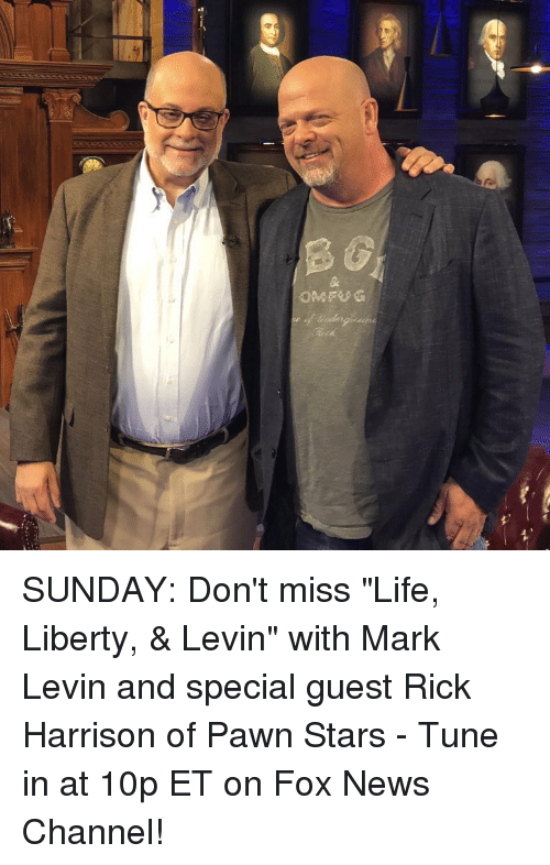 """Life, Memes, and News: OMFUG SUNDAY: Don't miss """"Life, Liberty, & Levin"""" with Mark Levin and special guest Rick Harrison of Pawn Stars - Tune in at 10p ET on Fox News Channel!"""