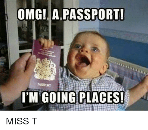 Memes, Passport, and 🤖: OMG! A PASSPORT!  I'M GOING PLACES! MISS T