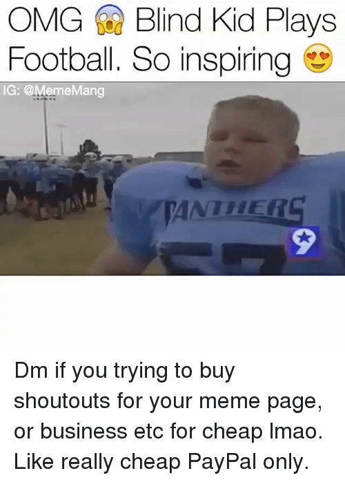 Football, Lmao, and Meme: OMG Blind Kid Plays  Football. So inspiring  IG: @MemeMang  ANTHER  2 Dm if you trying to buy shoutouts for your meme page, or business etc for cheap lmao. Like really cheap PayPal only.