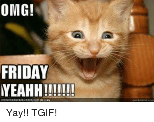 Omg Friday Yeahh Yay Tgif Friday Meme On Meme