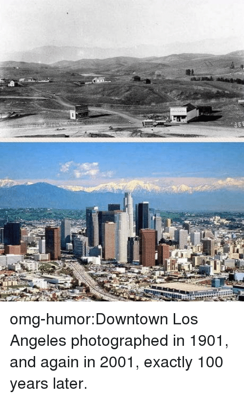 Anaconda, Omg, and Tumblr: omg-humor:Downtown Los Angeles photographed in 1901, and again in 2001, exactly 100 years later.