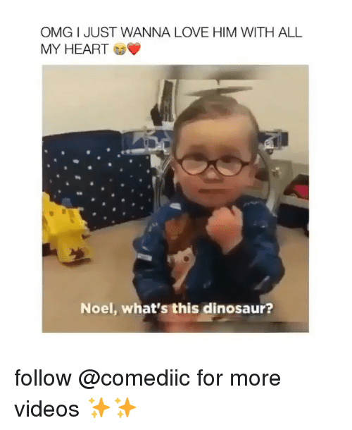Dinosaur, Love, and Memes: OMG I JUST WANNA LOVE HIM WITH ALL  MY HEART  Noel, what's this dinosaur? follow @comediic for more videos ✨✨