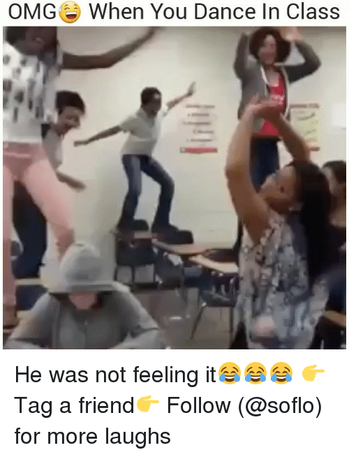 Memes, Omg, and Dance: OMG  When You Dance In Class He was not feeling it😂😂😂 👉Tag a friend👉 Follow (@soflo) for more laughs