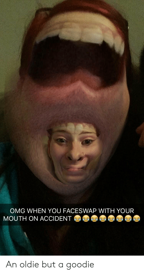 Omg, You, and When You: OMG WHEN YOU FACESWAP WITH YOUR  MOUTH ON ACCIDENT An oldie but a goodie