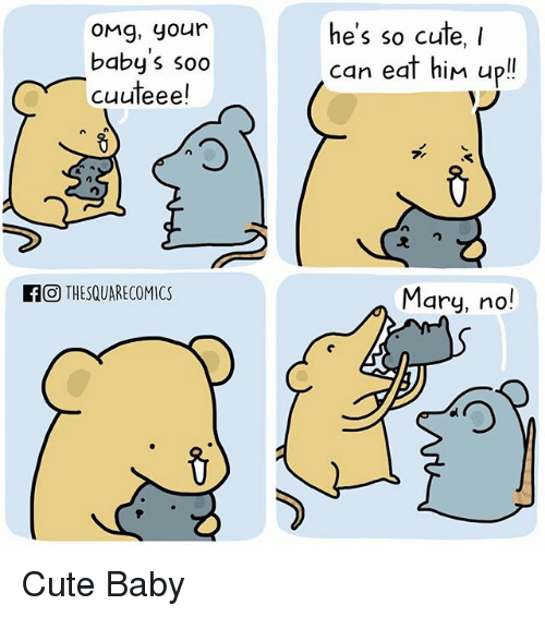 Cute, Memes, and Omg: OMg, your  baby s soo  cuuteee!  he's so cute, I  can eat hiM up!  KOTHESQUARECOMICS  Mary, no! Cute Baby
