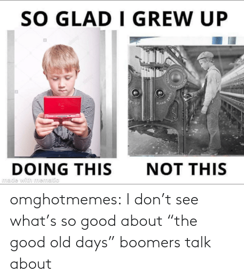 "Tumblr, Blog, and Good: omghotmemes:  I don't see what's so good about ""the good old days"" boomers talk about"