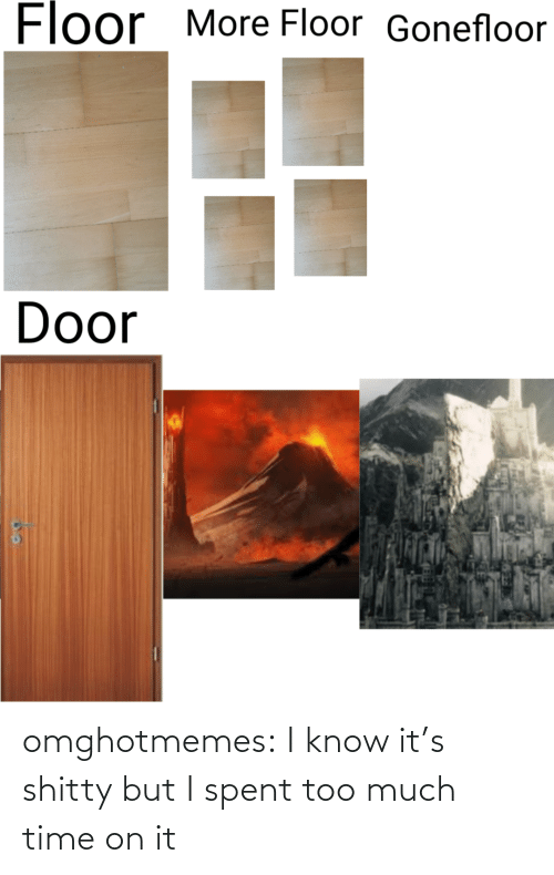 Too Much, Tumblr, and Blog: omghotmemes:  I know it's shitty but I spent too much time on it
