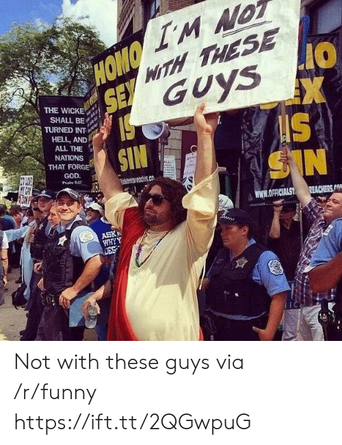 Funny, Hell, and All The: OMO  SE  MITH THESE  GUYS  10  THE WICKE  SHALL BE  TURNED INT  HELL, AND  ALL THE  IS  THAT FORGE  Psalm 917  s.co  WWW.OFFICIALST  WHYY  1凸 Not with these guys via /r/funny https://ift.tt/2QGwpuG