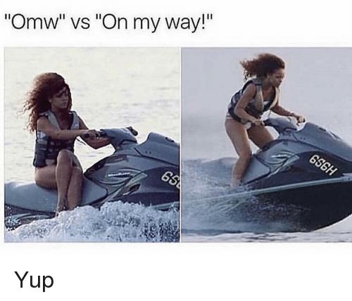 "Funny, On My Way, and My Way: Omw"" vs ""On my way!""  le Yup"
