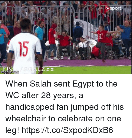 Memes, Egypt, and Jumped: ON  2.  15  Z z When Salah sent Egypt to the WC after 28 years, a handicapped fan jumped off his wheelchair to celebrate on one leg! https://t.co/SxpodKDxB6