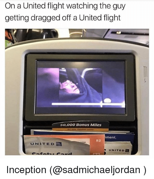 Funny, Inception, and Meme: On a United flight watching the guy  getting dragged off a United flight  50,000 Bonus Miles  Vocation sooner  ment,  R2  UNITED  UNITED  A Inception (@sadmichaeljordan )
