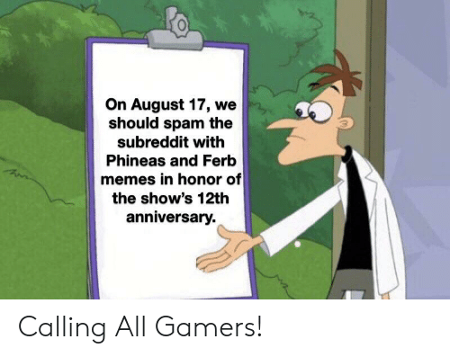 On August 17 We Should Spam the Subreddit With Phineas and