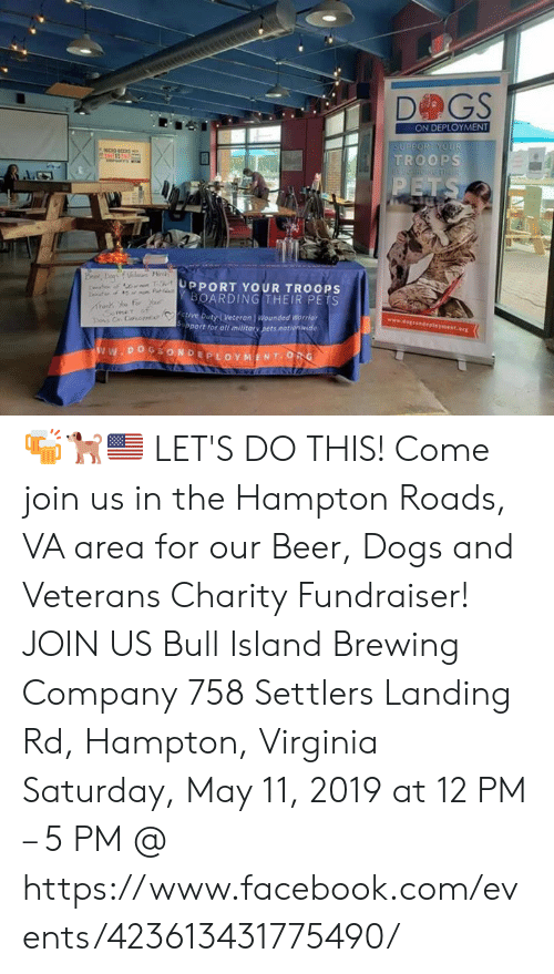Beer, Dogs, and Facebook: ON DEPLOYMENT  TROORP  UPPORT YOUR TROOPS  OARDING THEIR PETS  ctive Duty Veteron | Wounded Wor 🍻🐕🇺🇸 LET'S DO THIS! Come join us in the Hampton Roads, VA area for our Beer, Dogs and Veterans Charity Fundraiser!  JOIN US   Bull Island Brewing Company 758 Settlers Landing Rd, Hampton, Virginia  Saturday, May 11, 2019 at 12 PM – 5 PM  @ https://www.facebook.com/events/423613431775490/