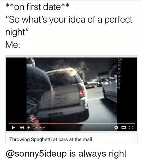 "Cars, Date, and Spaghetti: on first date  ""So what's your idea of a perfect  night""  Me  Throwing Spaghetti at cars at the mall @sonny5ideup is always right"