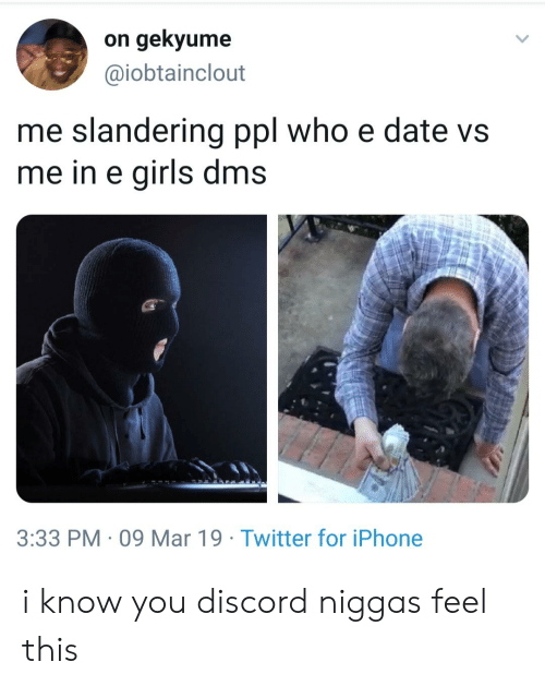Blackpeopletwitter, Funny, and Iphone: on gekyume  @iobtainclout  me slandering ppl who e date vs  me in e giris dms  3:33 PM 09 Mar 19 Twitter for iPhone i know you discord niggas feel this
