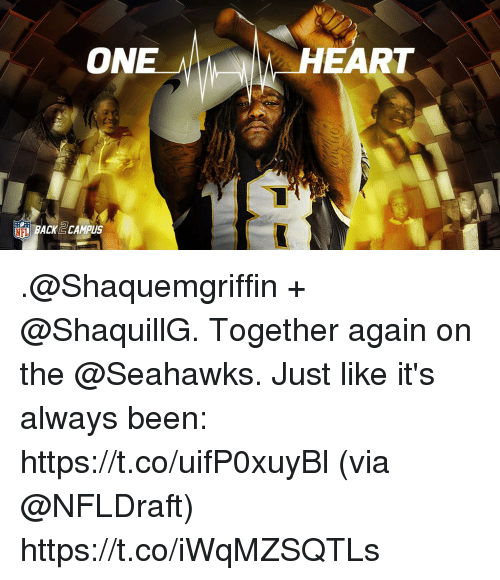 Memes, Heart, and Seahawks: ON  HEART  NEL BACKG CAMPUS .@Shaquemgriffin + @ShaquillG. Together again on the @Seahawks.  Just like it's always been: https://t.co/uifP0xuyBl (via @NFLDraft) https://t.co/iWqMZSQTLs