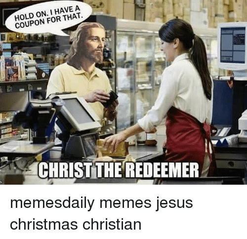 On I Have A Coupon For That Christ The Redeemer Memesdaily Memes