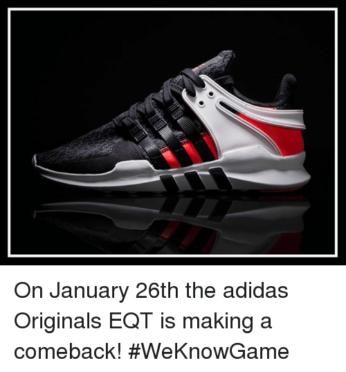 100% authentic 963d9 caa5c Adidas, Memes, and 🤖 On January 26th the adidas Originals EQT is making
