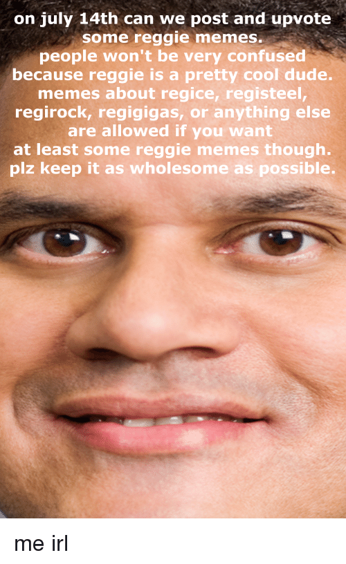 On July 14th Can We Post And Upvote Some Reggie Memes People Wont