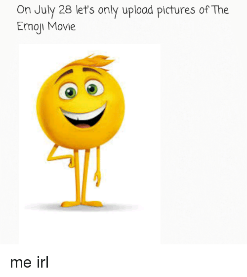 Emoji, Movie, and Pictures: On July 28 let's only upload pictures of The  Emoji Movie