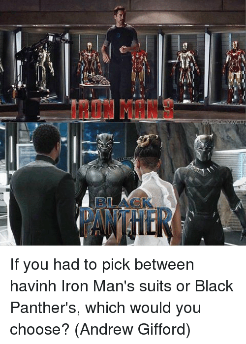 Memes, Black, and Panthers: ON MAN If you had to pick between havinh Iron Man's suits or Black Panther's, which would you choose?   (Andrew Gifford)