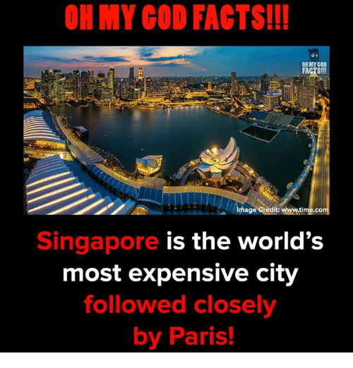 Facts, God, and Memes: ON MY GOD FACTS!!!  ONMYCOD  age credit: www.time.com  Singapore is the world's  most expensive city  followed closely  by Paris!