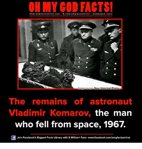 Memes, Library, and Historical: ON MY GOD FACTS!  www.omg facts online.com I fb.com  omg facts online I a oh y god facts  mage source. Rare Historical Photos  The remains of astronaut  Vladimir Komarov, the man  who fell from space, 1967  Join Facebook's Biggest Facts Library with 6 Million+ Fans- www.facebook.com/omgfactsonline