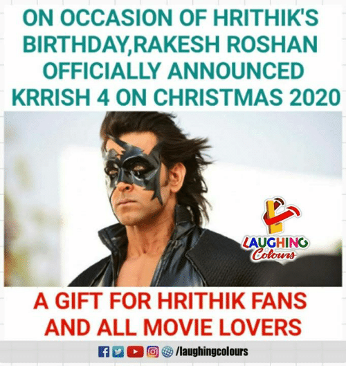 Birthday, Christmas, and Movie: ON OCCASION OF HRITHIK'S  BIRTHDAY,RAKESH ROSHAN  OFFICIALLY ANNOUNCED  KRRISH 4 ON CHRISTMAS 2020  LAUGHINO  A GIFT FOR HRITHIK FANS  AND ALL MOVIE LOVERS  2 0回够/laughingcolours