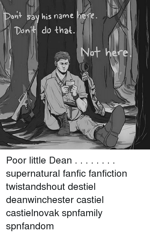 On Say His Name Here Don't Do That Not Here Poor Little Dean