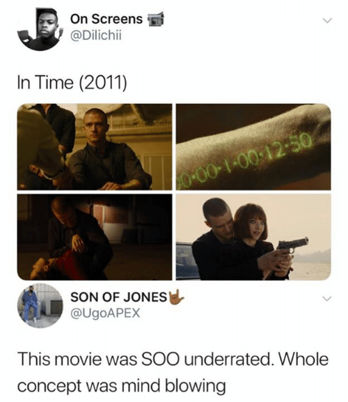 Movie, Time, and Mind: On Screens  @Dilichii  In Time (2011)  00-100:12-50  SON OF JONES  @UGOAPEX  This movie was SOO underrated. Whole  concept was mind blowing