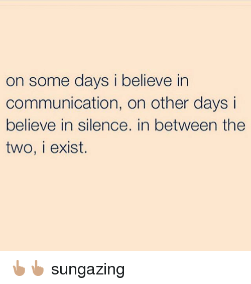 Memes, Silence, and 🤖: on some days i believe in  communication, on other days i  believe in silence. in between the  two, i exist. 👆🏽👆🏽 sungazing
