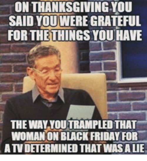 on thanksgiving you said you were grateful forthethings you have 7475175 ✅ 25 best memes about atv atv memes