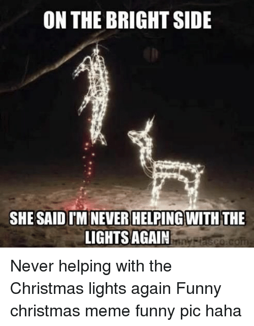 Funny Christmas Memes.On The Bright Side She Said Iminever Helping With The Lights