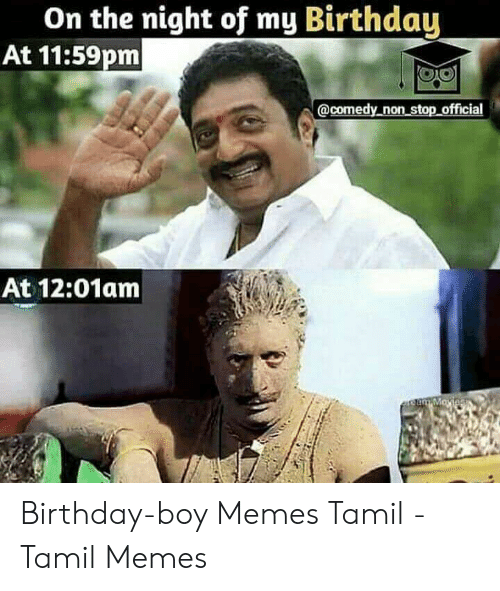 On The Night Of My Birthday At 1159pm Non Stop Official At 1201am Em Mavies Birthday Boy Memes Tamil Tamil Memes Birthday Meme On Me Me