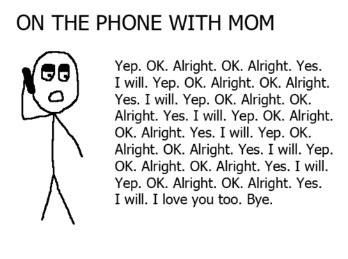 Love You Too Funny Meme : On the phone with mom yep ok alright yes i will