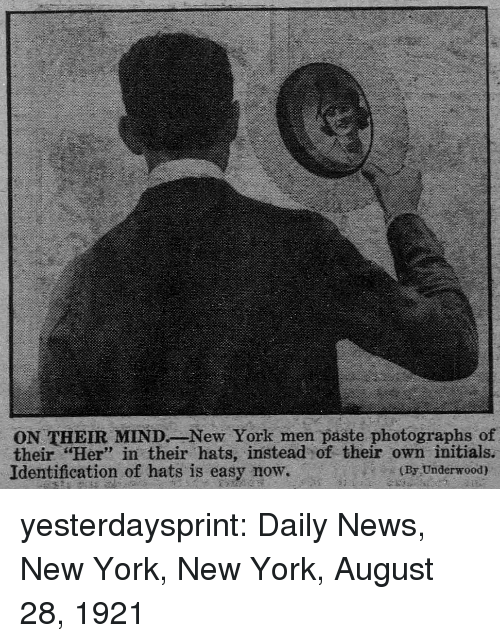 "New York, News, and Tumblr: ON THEIR MINDNew York men paste photographs of  their ""Her"" in their hats, instead of their own initials.  Identification of hats is easy now.  23  (By Underwood) yesterdaysprint:  Daily News, New York, New York, August 28, 1921"