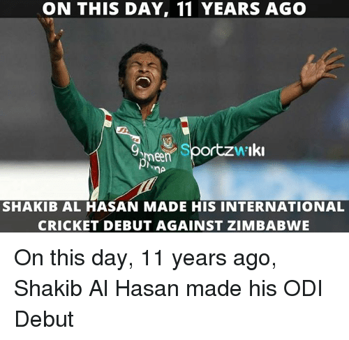 Memes, Cricket, and International: ON THIS DAY, 11 YEARS AGO  A'I  een  SHAKIB AL HASAN MADE HIS INTERNATIONAL  CRICKET DEBUT AGAINST ZIMBABWE On this day, 11 years ago, Shakib Al Hasan made his ODI Debut