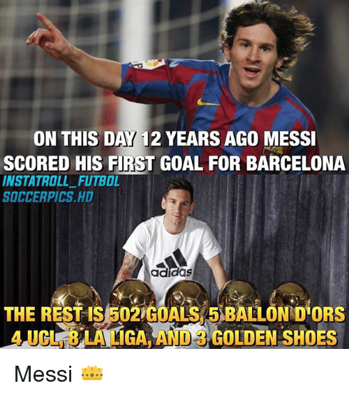 Adidas, Barcelona, and Goals: ON THIS DAY 12 YEARS AGO MESSI  SCORED HIS FIRST GOAL FOR BARCELONA  FUTBOL  SOCCER PICS HD  adidas  THE REST IS 502 GOALS 5 BALLONNDORS  GOLDEN SHOES Messi 👑