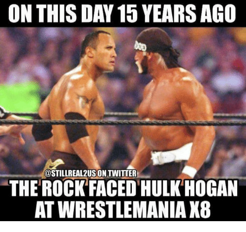 Memes, 🤖, and Rock: ON THIS DAY 15 YEARS AGO  @STILLREAL2USON TWITTER  THE ROCK FACED HULK HOGAN  AT WRESTLEMANIA X8
