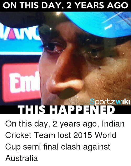 Memes, 🤖, and Clash: ON THIS DAY, 2 YEARS AGO  portzw.lki  THIS HAPPENED On this day, 2 years ago, Indian Cricket Team lost 2015 World Cup semi final clash against Australia