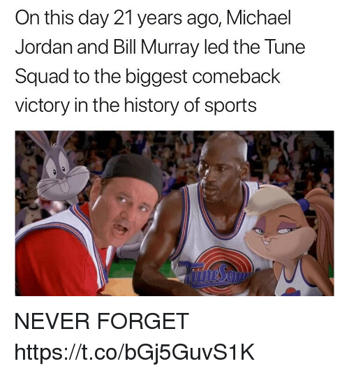 Funny, Michael Jordan, and Sports: On this day 21 years ago, Michael  Jordan and Bill Murray led the Tune  Squad to the biggest comeback  victory in the history of sports NEVER FORGET https://t.co/bGj5GuvS1K