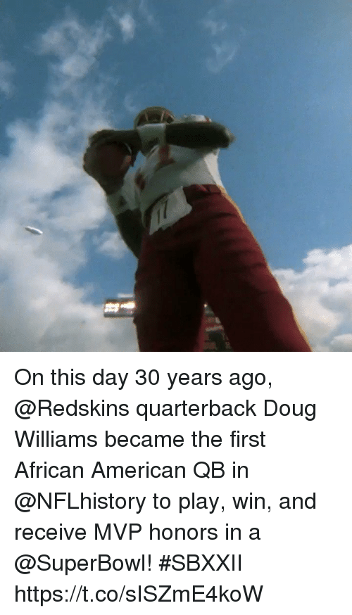 Doug, Memes, and Washington Redskins: On this day 30 years ago, @Redskins quarterback Doug Williams became the first African American QB in @NFLhistory to play, win, and receive MVP honors in a @SuperBowl! #SBXXII https://t.co/sISZmE4koW