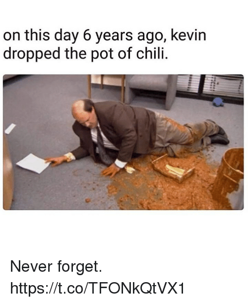 Funny, Never, and Chili: on this day 6 years ago, kevin  dropped the pot of chili. Never forget. https://t.co/TFONkQtVX1