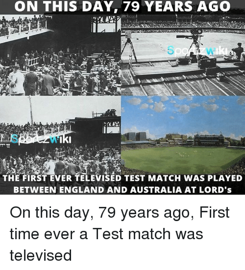 England, Memes, and Australia: ON THIS DAY, 79 YEARS AGO  THE FIRST EVER TELEVISED TEST MATCH WAS PLAYED  BETWEEN ENGLAND AND AUSTRALIA AT LORD's On this day, 79 years ago, First time ever a Test match was televised